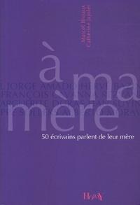 Marcel Bisiaux et Catherine Jajolet - A ma mère - 50 écrivains parlent de leur mère.