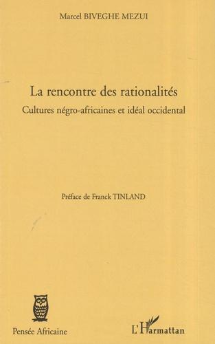 Marcel Biveghe Mezui - La rencontre des rationalités - Cultures négro-africaines et idéal occidental.