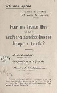 Marcel Blanchard-Pipeau - 35 ans après 1918 : année de la victoire, 1953 : année de l'abdication ? Pour une France libre ou pour une France absorbée dans une Europe en tutelle ?.