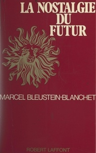 Marcel Bleustein-Blanchet - La nostalgie du futur.