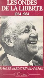 Marcel Bleustein-Blanchet et Pierre Descaves - Les ondes de la liberté - Sur mon antenne, 1934-1984.