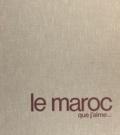 Marcel Blistène et Louis-Yves Loirat - Le Maroc que j'aime.