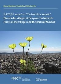 Marcel Blondeau et Claude Roy - Plantes des villages et des parcs du Nunavik/Plants of the villages and the parks of Nunavik.
