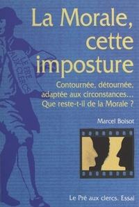 Marcel Boisot - La morale, cette imposture - Essai.