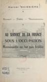 Marcel Boissière et Maurice Masson - Au service de la France sous l'Occupation. Romorantin ne fut pas brûlée - Suivi de Les journées tragiques d'août 1944.