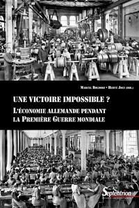 Marcel Boldorf et Hervé Joly - Une victoire impossible? - L'économie allemande pendant la Première Guerre mondiale.