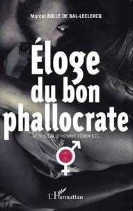 Marcel Bolle de Bal - Eloge du bon phallocrate - Mon idéal d'homme féministe.