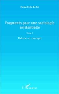 Marcel Bolle de Bal - Fragments pour une sociologie existentielle - Tome 1 : Théories et concepts.