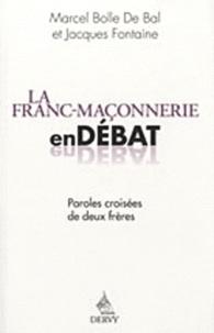 Marcel Bolle de Bal et Jacques Fontaine - La franc-maçonnerie en débat - Paroles croisées de deux Frères.