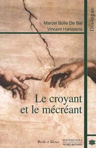 Marcel Bolle de Bal et Vincent Hanssens - Le croyant et le mécréant - Sens, reliances, transcendances.