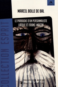 Marcel Bolle de Bal - Le paradoxe d'un personnaliste laïque et franc-maçon - La franc-maçonnerie, la Personne, leur(s) secret(s).