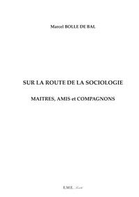 Marcel Bolle de Bal - Sur la route de la sociologie - Maîtres, amis et compagnons.