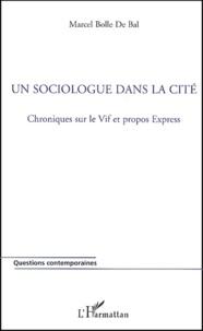 Marcel Bolle de Bal - Un sociologue dans la cité - Chroniques sur le vif et propos express.