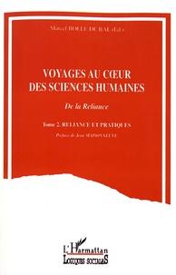 Marcel Bolle de Bal - Voyages au coeur des sciences humaines - Tome 2, Reliance et pratiques.