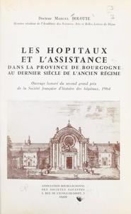 Marcel Bolotte et  Association bourguignonne des - Les hôpitaux et l'assistance dans la province de Bourgogne au dernier siècle de l'Ancien régime.