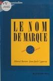 Marcel Botton et Jean-Jack Cegarra - Le nom de marque : création et stratégies de marque.