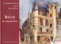Marcel Bouchailloux et Noël Gayraud - Brive en aquarelles.