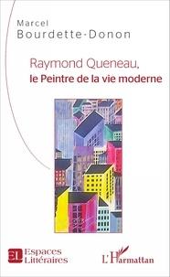 Marcel Bourdette-Donon - Raymond Queneau, le peintre de la vie moderne.
