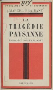 Marcel Braibant et Georges Monnet - La tragédie paysanne.
