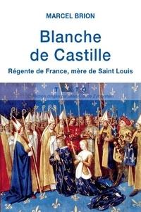 Marcel Brion - Blanche de Castille - Régente de France, mère de Saint Louis.