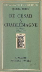 Marcel Brion - De César à Charlemagne - Des origines à l'an 1000.