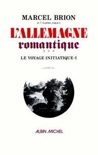 Marcel Brion et Marcel Brion - L'Allemagne romantique - tome 1.