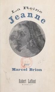 Marcel Brion - La reine Jeanne.