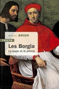 Marcel Brion - Les Borgia - Le pape et le prince.