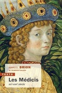 Marcel Brion - Les Médicis - XIVe-XVIIIe siècle.