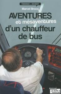 Marcel Brocq - Aventures et mésaventures d'un chauffeur de bus.