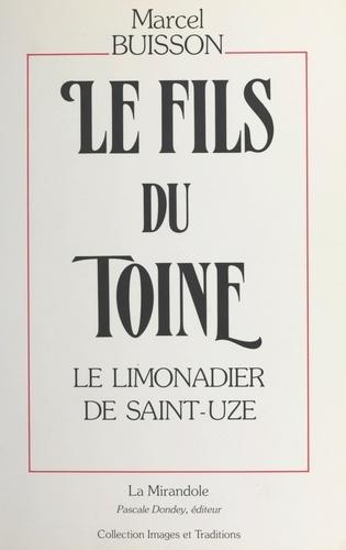 Marcel Buisson - Le fils du Toine (1) : Le limonadier de Saint-Uze.
