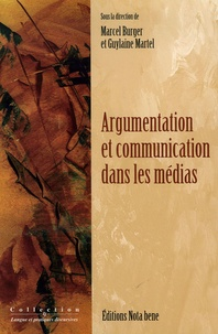 Marcel Burger et Guylaine Martel - Argumentation et communication dans les médias.