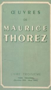 Marcel Cachin et Maurice Thorez - Œuvres de Maurice Thorez (13) - Livre troisième (octobre 1936-mars 1937).