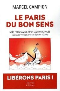 Téléchargez les ebooks complets en pdf Le Paris du bon sens  - Mon programme pour les municipales incluant Voyage avec un bonnet d'Anne - Farce en 10 actes par Marcel Campion