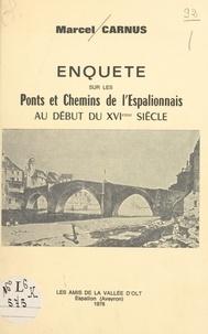 Marcel Carnus - Enquête sur les ponts et chemins de l'Espalionnais au début du XVIème siècle.