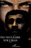 Marcel Cassou - Feu nucléaire sur l'Iran.
