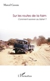 Marcel Cassou - Sur les routes de la faim - Comment survivre au Sahel ?.