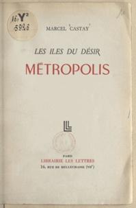 Marcel Castay - Les îles du désir - Métropolis.