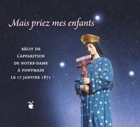Marcel Cellier - Mais priez mes enfants - Récit de l'apparition de Notre-Dame à Pontmain le 17 janvier 1871.