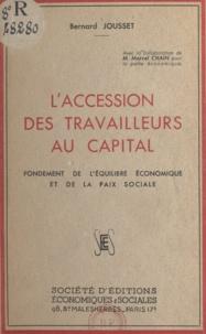 Marcel Chain et Bernard Jousset - L'accession des travailleurs au capital - Fondement de l'équilibre économique et de la paix sociale.