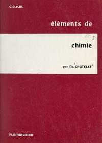 Marcel Chatelet et Ernest Flammarion - Éléments de chimie - À l'usage des étudiants en propédeutique médicale (C.P.E.M.).