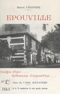 Marcel Cheinisse et  Alexandre - Épouville - Images d'hier, réflexions d'aujourd'hui. Illustré de 20 reproductions de cartes postales anciennes.