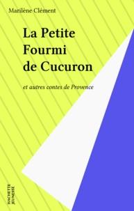 Marcel Clément - La petite fourmi de Cucuron - Et autres contes de Provence.