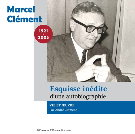 Marcel Clément - Marcel Clément, autobiographie inédite.