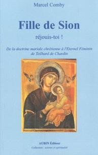 Marcel Comby - Fille de Sion, réjouis-toi ! - De la doctrine mariale chrétienne à l'Eternel Féminin de Teilhard de Chardin.