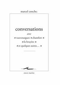 Marcel Conche - Conversations avec Vauvenargues, Chamfort, La Bruyère et quelques autres....