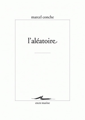 Marcel Conche - L'aléatoire.