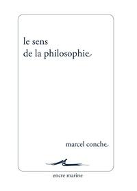 Marcel Conche - Le sens de la philosophie.