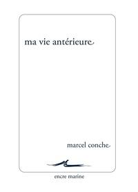 Marcel Conche - Ma vie antérieure.