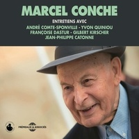 Marcel Conche et Yvon Quiniou - Marcel Conche. Entretiens avec André Comte-Sponville, Jean-Philippe Catonne, Yvon Quiniou, Françoise Dastur et Gilbert Kirscher.